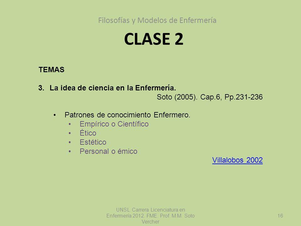 CLASE 2 Filosofías y Modelos de Enfermería UNSL. Carrera Licenciatura en Enfermería 2012. FME. Prof. M.M. Soto Vercher 16 TEMAS 3.La idea de ciencia e