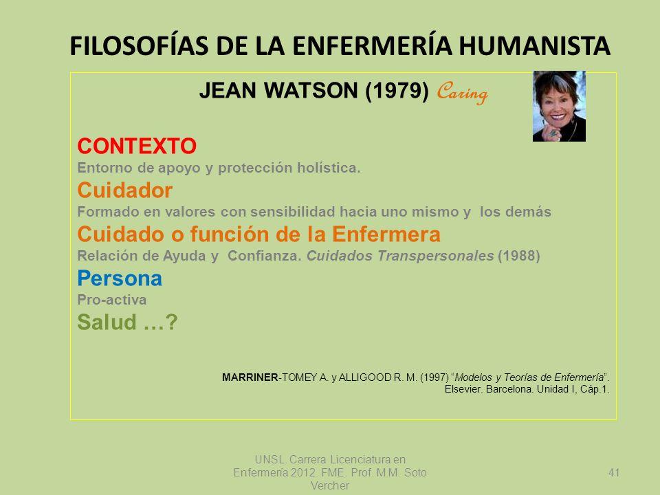 FILOSOFÍAS DE LA ENFERMERÍA HUMANISTA UNSL. Carrera Licenciatura en Enfermería 2012. FME. Prof. M.M. Soto Vercher JEAN WATSON (1979) Caring CONTEXTO E