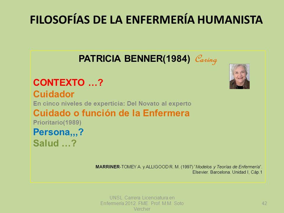 FILOSOFÍAS DE LA ENFERMERÍA HUMANISTA UNSL. Carrera Licenciatura en Enfermería 2012. FME. Prof. M.M. Soto Vercher PATRICIA BENNER(1984) Caring CONTEXT