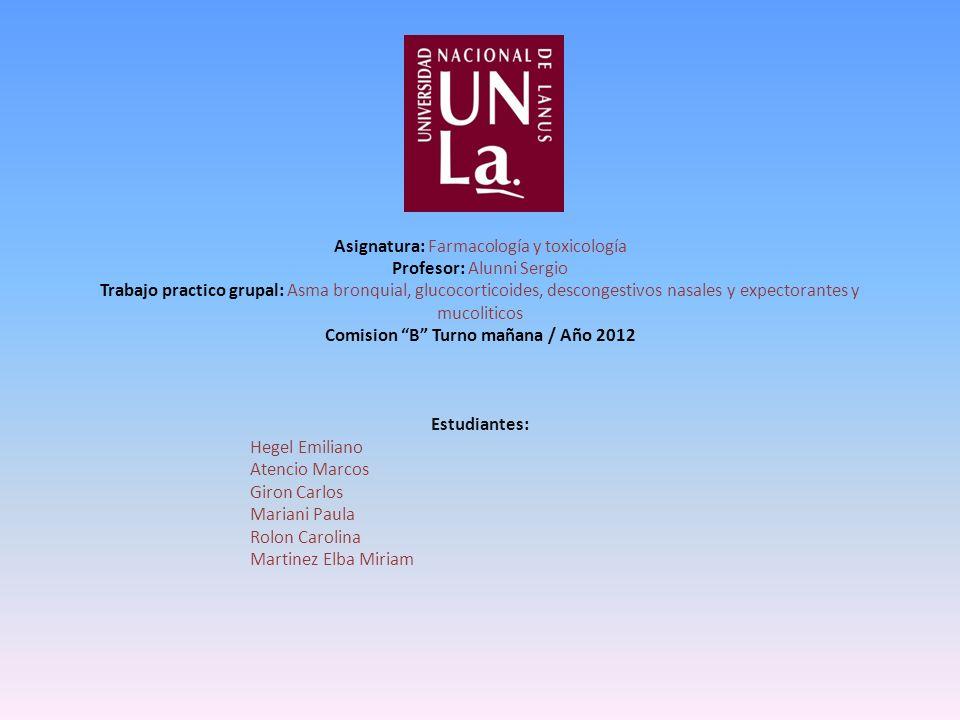Asignatura: Farmacología y toxicología Profesor: Alunni Sergio Trabajo practico grupal: Asma bronquial, glucocorticoides, descongestivos nasales y exp