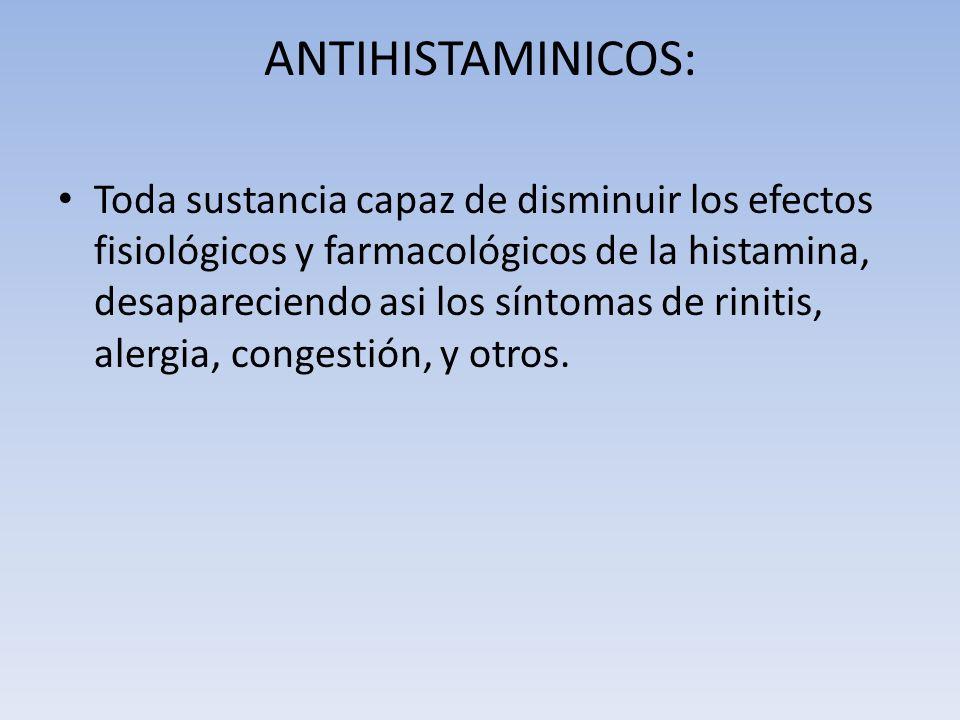 ANTIHISTAMINICOS: Toda sustancia capaz de disminuir los efectos fisiológicos y farmacológicos de la histamina, desapareciendo asi los síntomas de rini