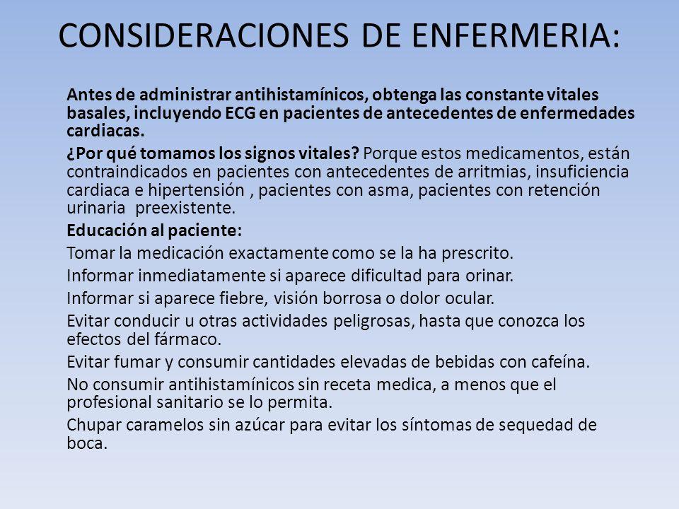 CONSIDERACIONES DE ENFERMERIA: Antes de administrar antihistamínicos, obtenga las constante vitales basales, incluyendo ECG en pacientes de antecedent