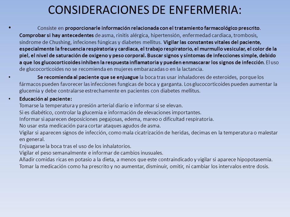 CONSIDERACIONES DE ENFERMERIA: Consiste en proporcionarle información relacionada con el tratamiento farmacológico prescrito. Comprobar si hay anteced