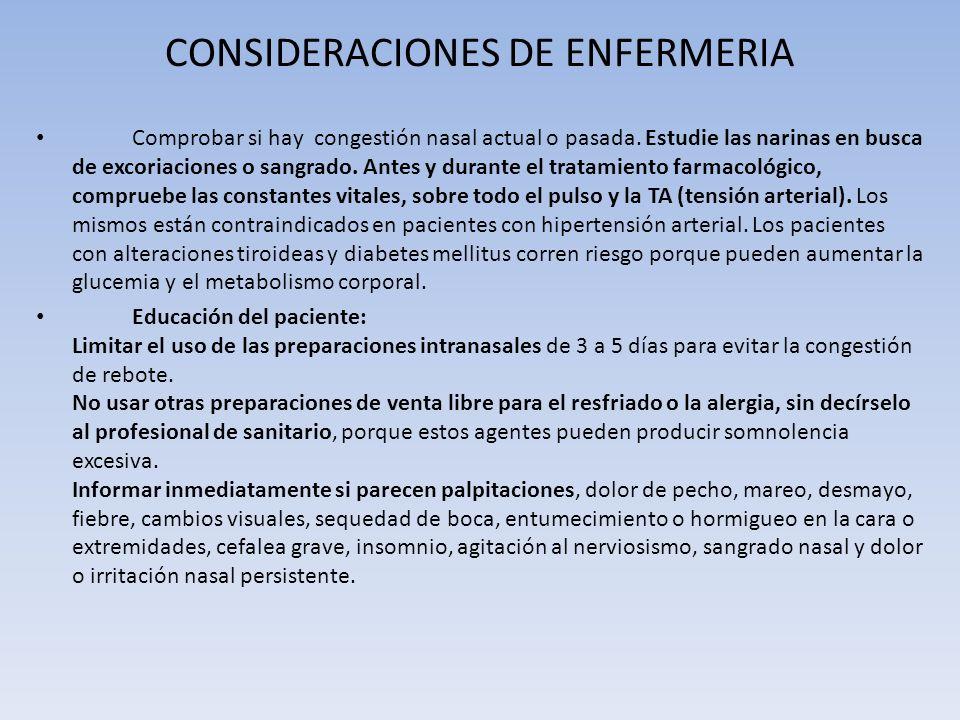 CONSIDERACIONES DE ENFERMERIA Comprobar si hay congestión nasal actual o pasada. Estudie las narinas en busca de excoriaciones o sangrado. Antes y dur