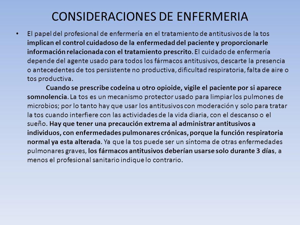 CONSIDERACIONES DE ENFERMERIA El papel del profesional de enfermería en el tratamiento de antitusivos de la tos implican el control cuidadoso de la en