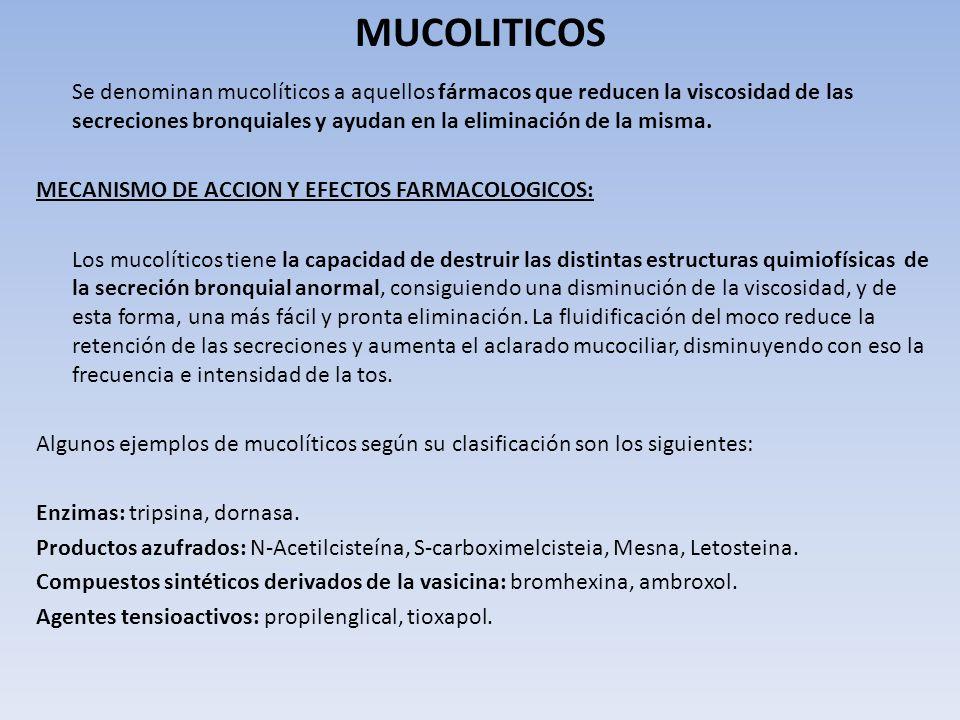 MUCOLITICOS Se denominan mucolíticos a aquellos fármacos que reducen la viscosidad de las secreciones bronquiales y ayudan en la eliminación de la mis