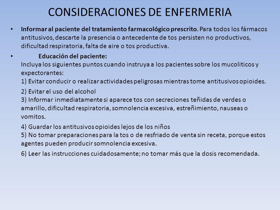 CONSIDERACIONES DE ENFERMERIA Informar al paciente del tratamiento farmacológico prescrito. Para todos los fármacos antitusivos, descarte la presencia