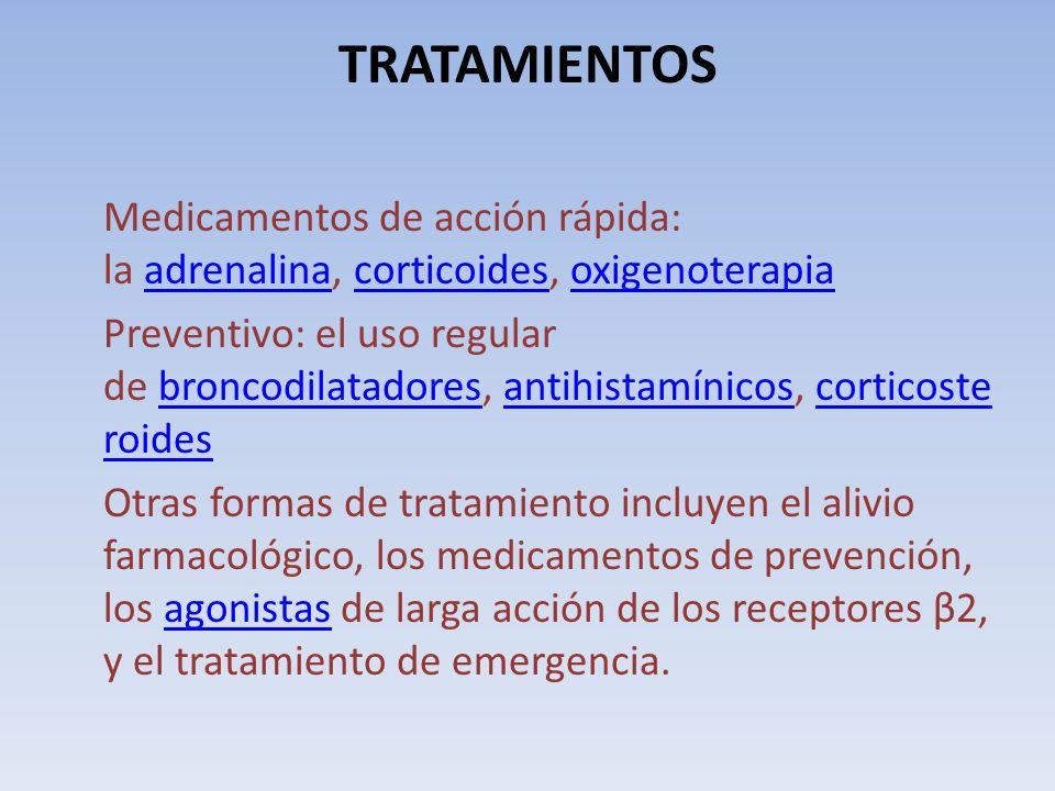 TRATAMIENTOS Medicamentos de acción rápida: la adrenalina, corticoides, oxigenoterapiaadrenalinacorticoidesoxigenoterapia Preventivo: el uso regular d
