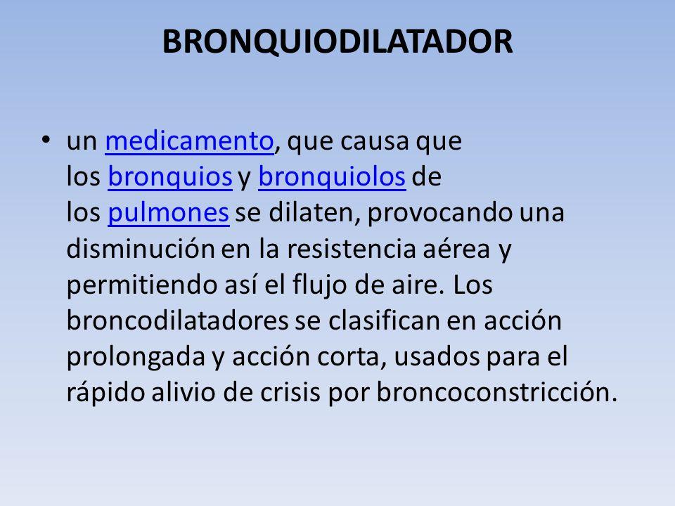 BRONQUIODILATADOR un medicamento, que causa que los bronquios y bronquiolos de los pulmones se dilaten, provocando una disminución en la resistencia a