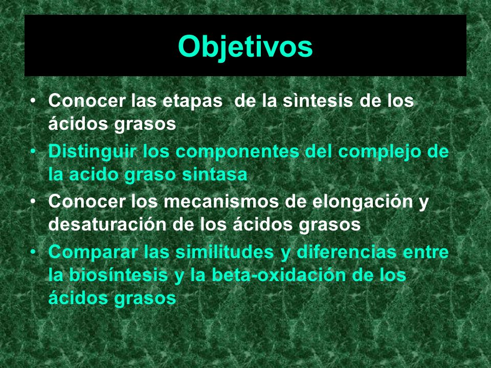 Objetivos Conocer las etapas de la sìntesis de los ácidos grasos Distinguir los componentes del complejo de la acido graso sintasa Conocer los mecanis