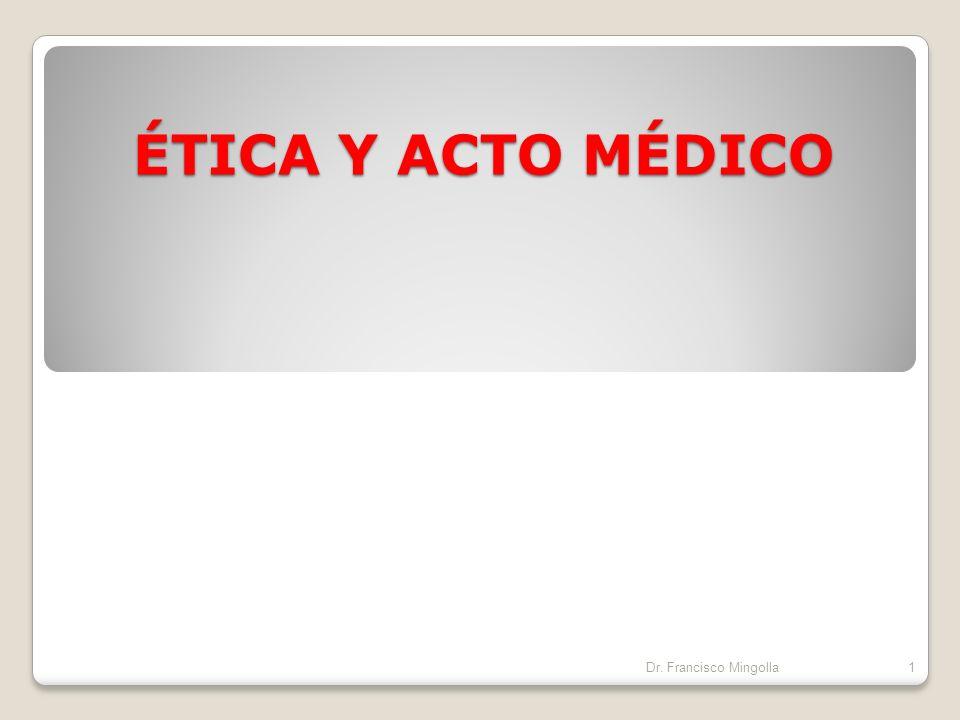 ÉTICA Y ACTO MÉDICO 1Dr. Francisco Mingolla