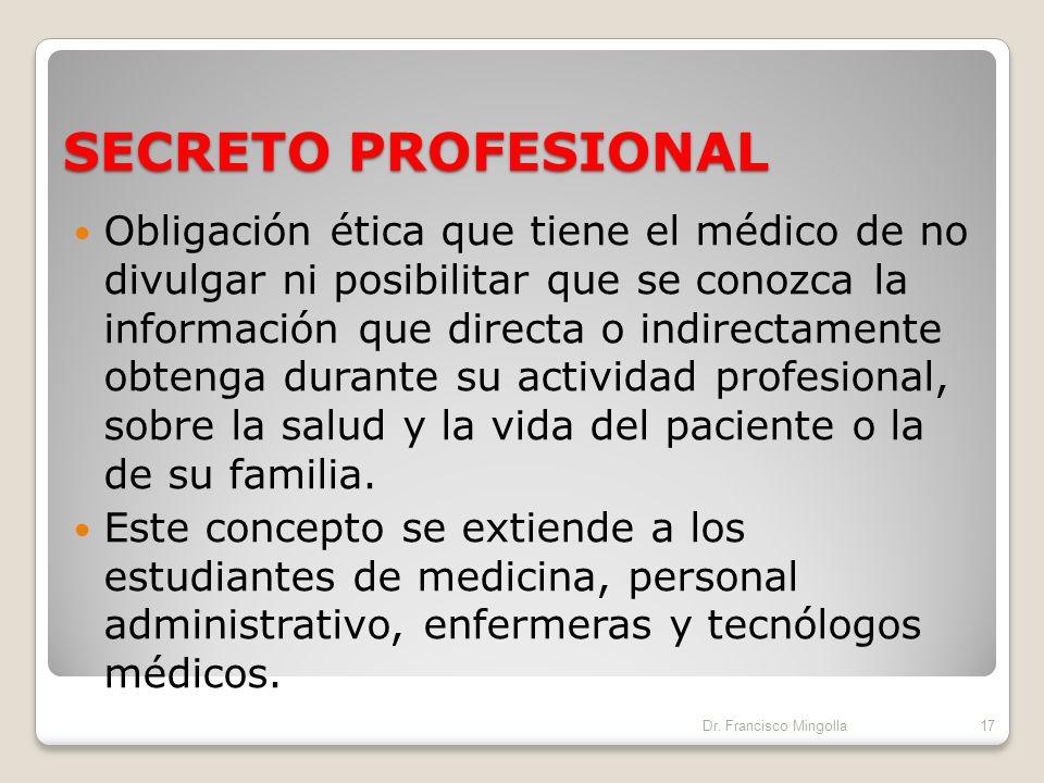 SECRETO PROFESIONAL En su actividad profesional el médico tiene el deber de guardar el secreto profesional; éste brinda al acto médico su característi