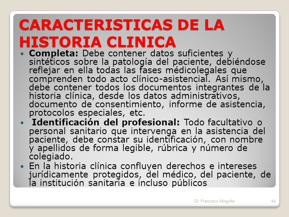 CARACTERISTICAS DE LA HISTORIA CLINICA Legible: Una historia clínica mal ordenada y difícilmente legible perjudica a todos, a los médicos, porque difi