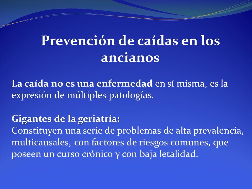 Prevención de caídas en los ancianos La caída no es una enfermedad en sí misma, es la expresión de múltiples patologías. Gigantes de la geriatría: Con