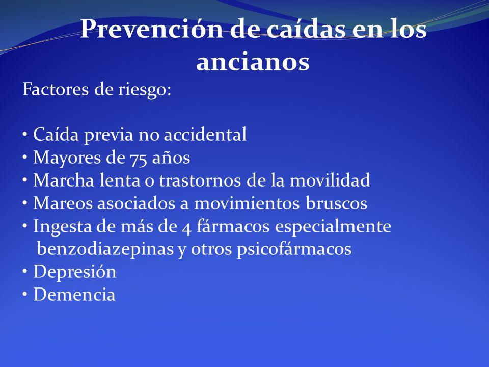 Prevención de caídas en los ancianos Factores de riesgo: Caída previa no accidental Mayores de 75 años Marcha lenta o trastornos de la movilidad Mareo