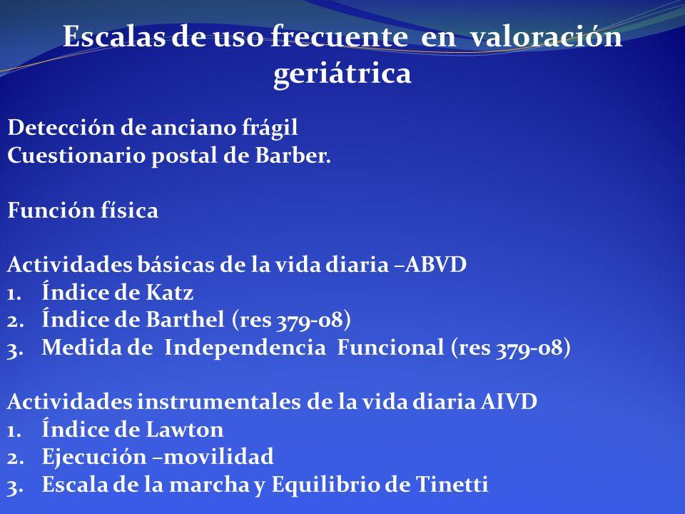 Escalas de uso frecuente en valoración geriátrica Detección de anciano frágil Cuestionario postal de Barber. Función física Actividades básicas de la