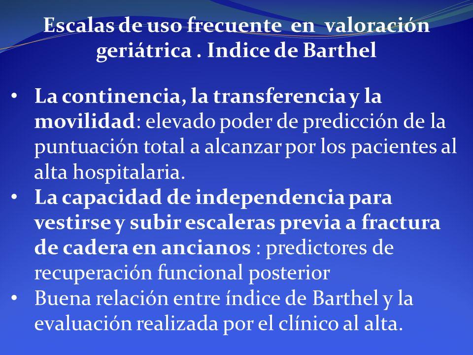 Escalas de uso frecuente en valoración geriátrica. Indice de Barthel La continencia, la transferencia y la movilidad: elevado poder de predicción de l