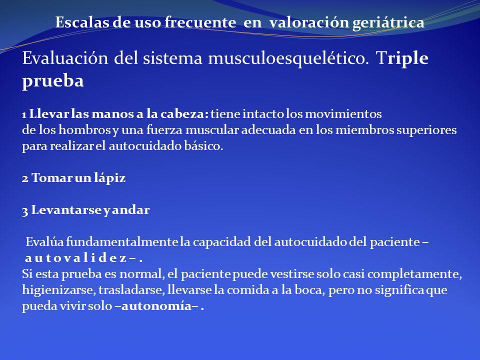 Escalas de uso frecuente en valoración geriátrica Evaluación del sistema musculoesquelético. Triple prueba 1 Llevar las manos a la cabeza: tiene intac