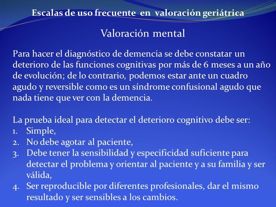 Escalas de uso frecuente en valoración geriátrica Valoración mental Para hacer el diagnóstico de demencia se debe constatar un deterioro de las funcio