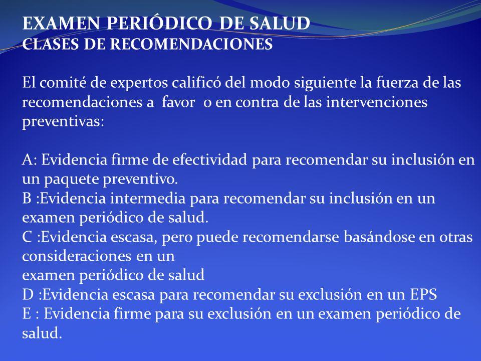 EXAMEN PERIÓDICO DE SALUD CLASES DE RECOMENDACIONES El comité de expertos calificó del modo siguiente la fuerza de las recomendaciones a favor o en co