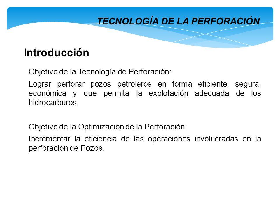 Objetivo de la Tecnología de Perforación: Lograr perforar pozos petroleros en forma eficiente, segura, económica y que permita la explotación adecuada