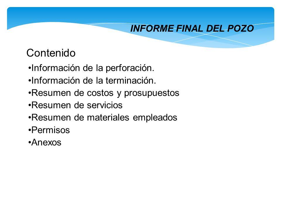 INFORME FINAL DEL POZO Contenido Información de la perforación. Información de la terminación. Resumen de costos y prosupuestos Resumen de servicios R