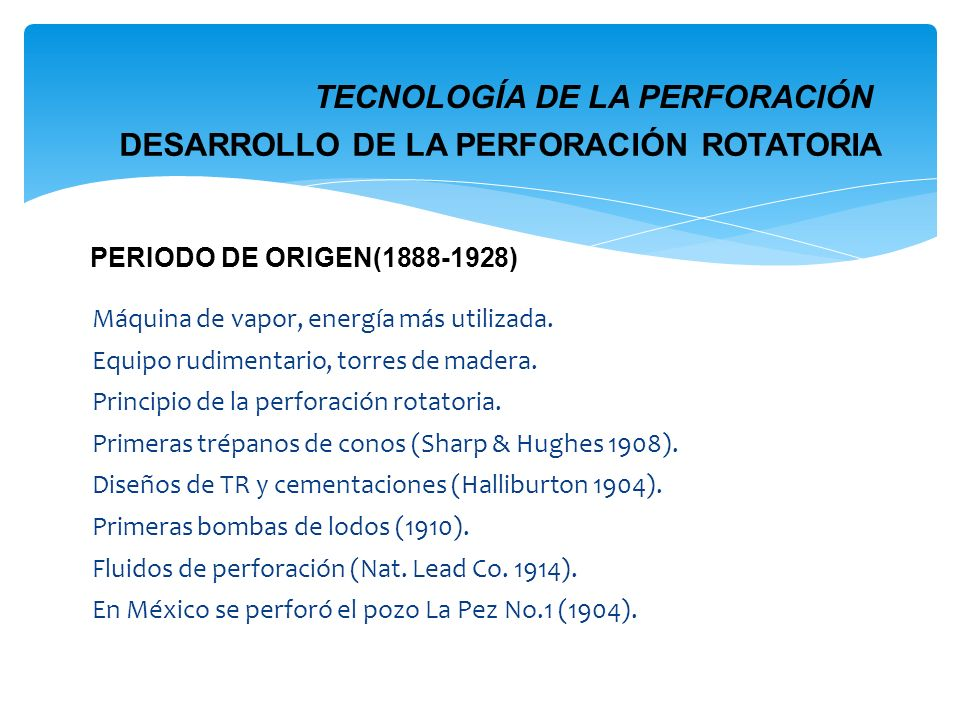 Máquina de vapor, energía más utilizada. Equipo rudimentario, torres de madera. Principio de la perforación rotatoria. Primeras trépanos de conos (Sha