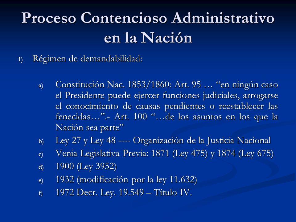 Proceso Contencioso Administrativo en la Nación 1) Régimen de demandabilidad: a) Constitución Nac. 1853/1860: Art. 95 … en ningún caso el Presidente p
