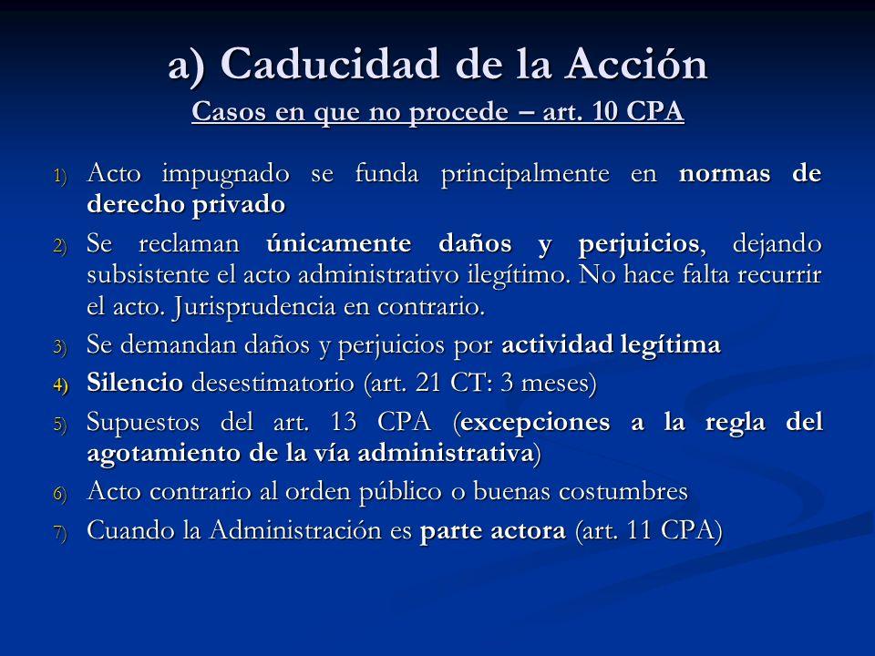 a) Caducidad de la Acción Casos en que no procede – art. 10 CPA 1) Acto impugnado se funda principalmente en normas de derecho privado 2) Se reclaman