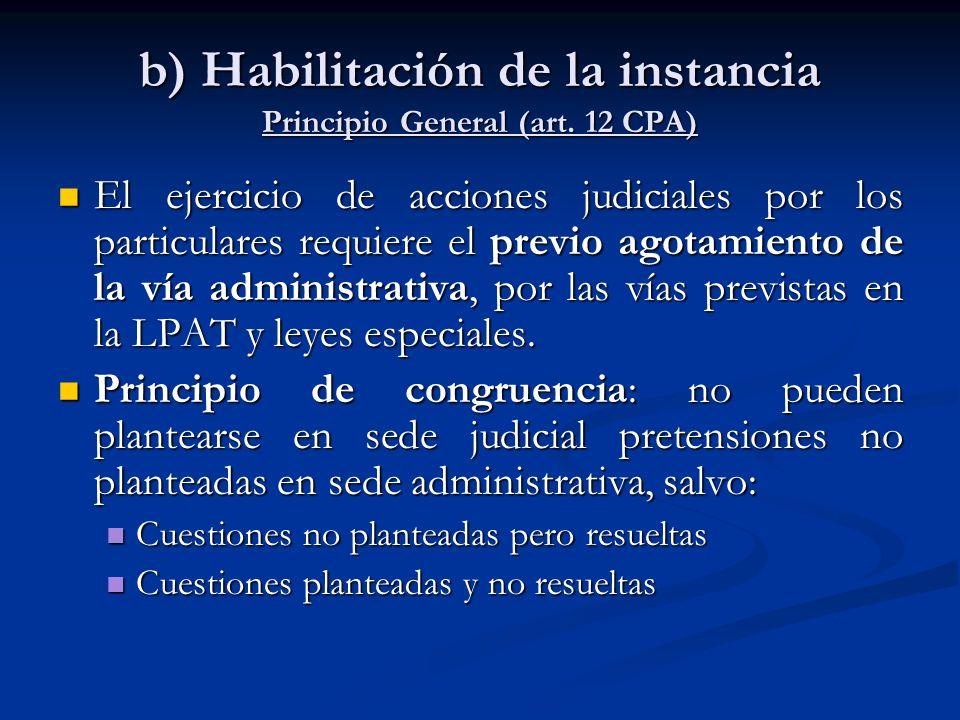 b) Habilitación de la instancia Principio General (art. 12 CPA) El ejercicio de acciones judiciales por los particulares requiere el previo agotamient