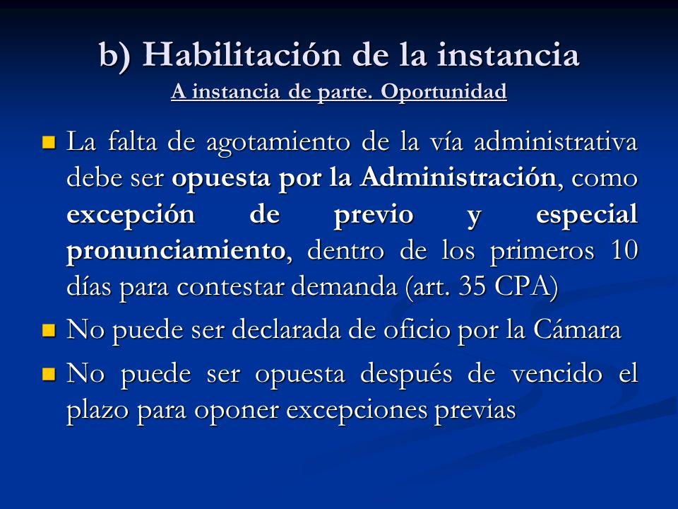 b) Habilitación de la instancia A instancia de parte. Oportunidad La falta de agotamiento de la vía administrativa debe ser opuesta por la Administrac
