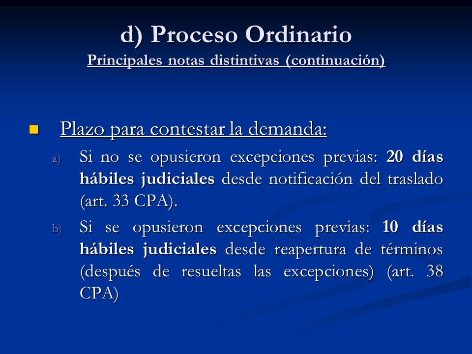 d) Proceso Ordinario Principales notas distintivas (continuación) Plazo para contestar la demanda: Plazo para contestar la demanda: a) Si no se opusie
