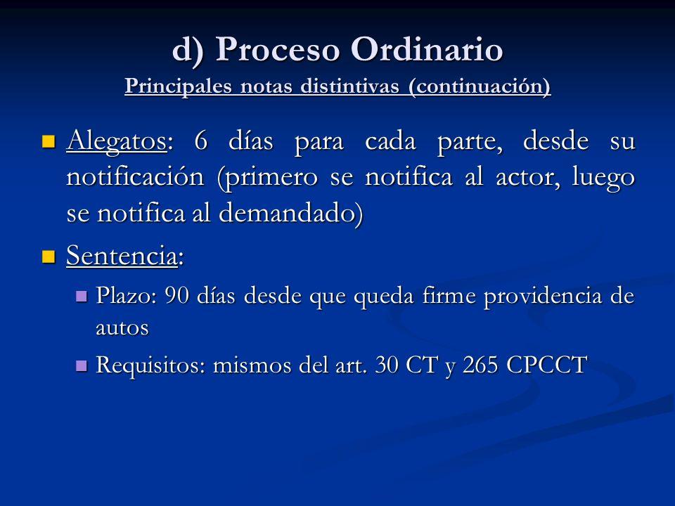 d) Proceso Ordinario Principales notas distintivas (continuación) Alegatos: 6 días para cada parte, desde su notificación (primero se notifica al acto