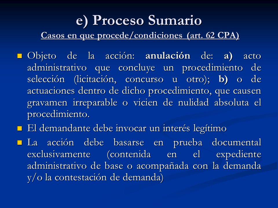 e) Proceso Sumario Casos en que procede/condiciones (art. 62 CPA) Objeto de la acción: anulación de: a) acto administrativo que concluye un procedimie
