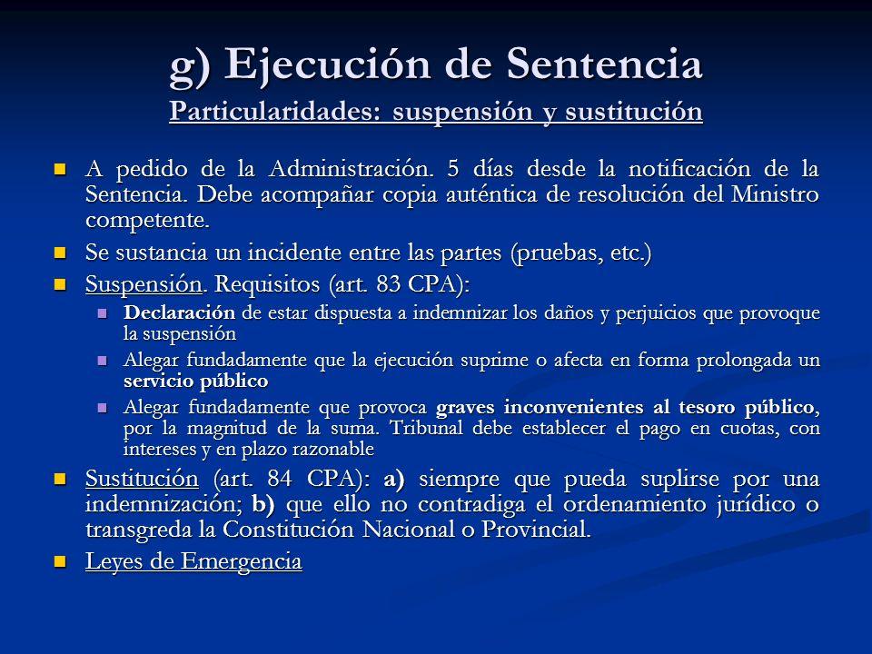 g) Ejecución de Sentencia Particularidades: suspensión y sustitución A pedido de la Administración. 5 días desde la notificación de la Sentencia. Debe