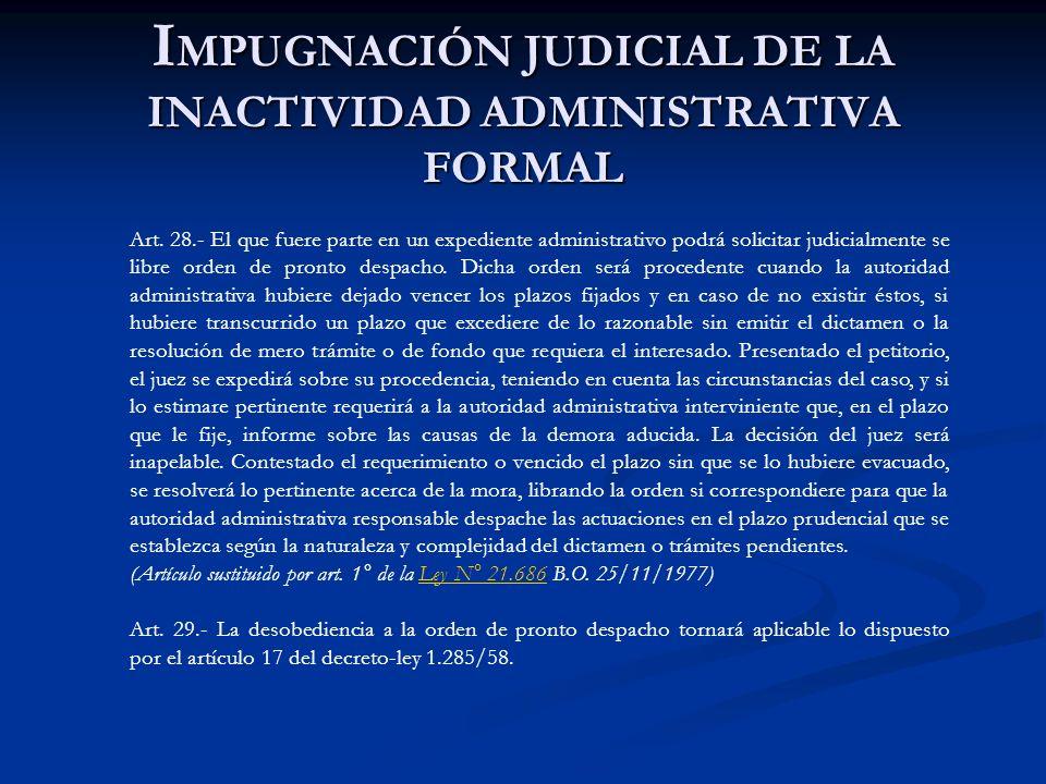 I MPUGNACIÓN JUDICIAL DE LA INACTIVIDAD ADMINISTRATIVA FORMAL Art. 28.- El que fuere parte en un expediente administrativo podrá solicitar judicialmen