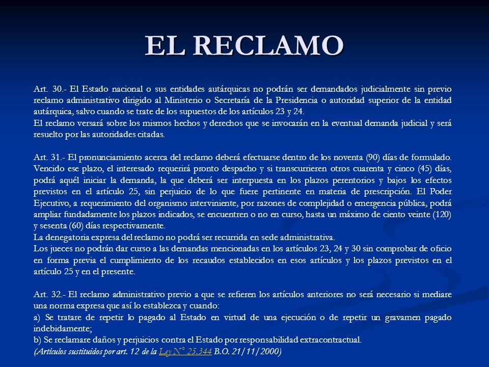 EL RECLAMO Art. 30.- El Estado nacional o sus entidades autárquicas no podrán ser demandados judicialmente sin previo reclamo administrativo dirigido