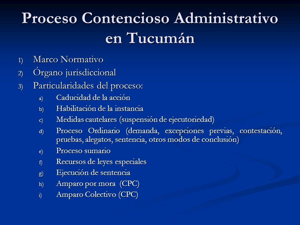 Proceso Contencioso Administrativo en Tucumán 1) Marco Normativo 2) Órgano jurisdiccional 3) Particularidades del proceso: a) Caducidad de la acción b
