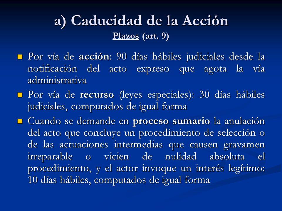 a) Caducidad de la Acción Plazos (art. 9) Por vía de acción: 90 días hábiles judiciales desde la notificación del acto expreso que agota la vía admini