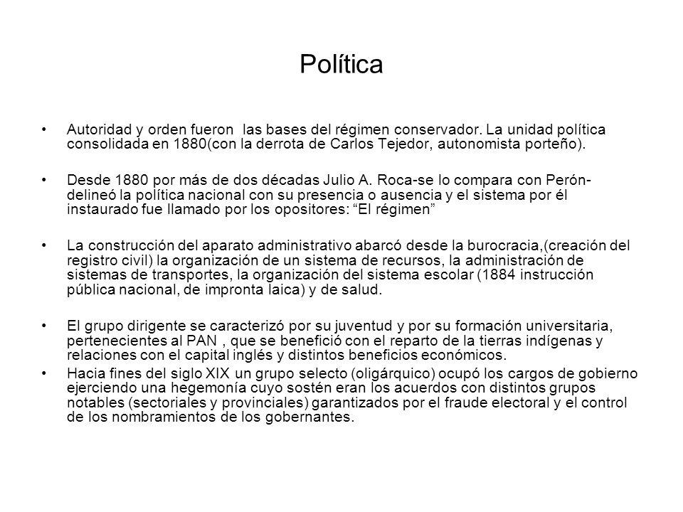 Política Autoridad y orden fueron las bases del régimen conservador. La unidad política consolidada en 1880(con la derrota de Carlos Tejedor, autonomi