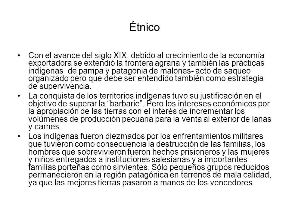 Étnico Con el avance del siglo XIX, debido al crecimiento de la economía exportadora se extendió la frontera agraria y también las prácticas indígenas