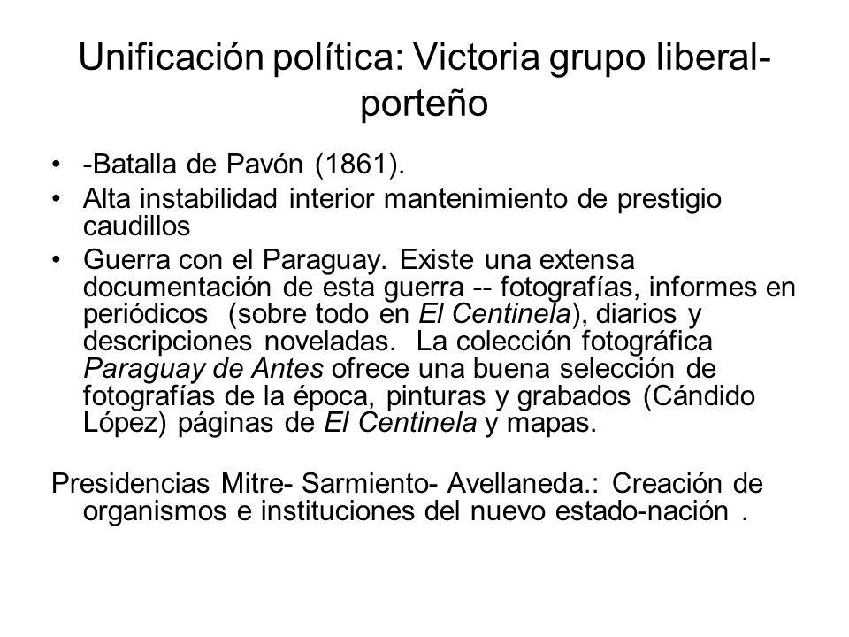 Unificación política: Victoria grupo liberal- porteño -Batalla de Pavón (1861). Alta instabilidad interior mantenimiento de prestigio caudillos Guerra