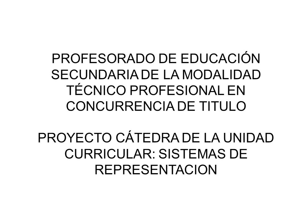 PROFESORADO DE EDUCACIÓN SECUNDARIA DE LA MODALIDAD TÉCNICO PROFESIONAL EN CONCURRENCIA DE TITULO PROYECTO CÁTEDRA DE LA UNIDAD CURRICULAR: SISTEMAS D