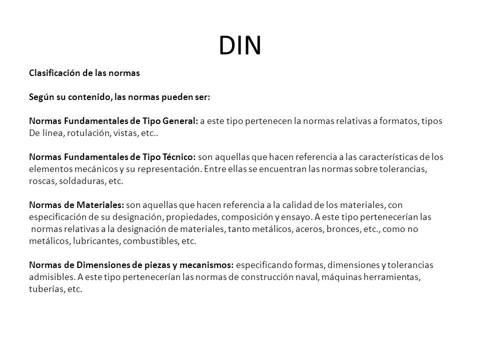 DIN Clasificación de las normas Según su contenido, las normas pueden ser: Normas Fundamentales de Tipo General: a este tipo pertenecen la normas rela