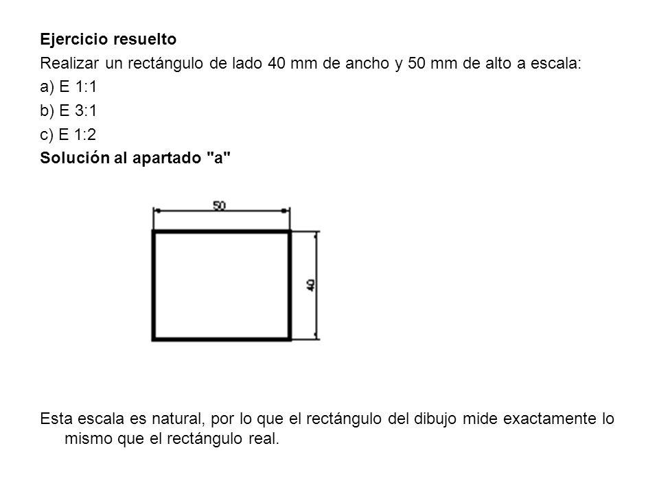 Ejercicio resuelto Realizar un rectángulo de lado 40 mm de ancho y 50 mm de alto a escala: a) E 1:1 b) E 3:1 c) E 1:2 Solución al apartado