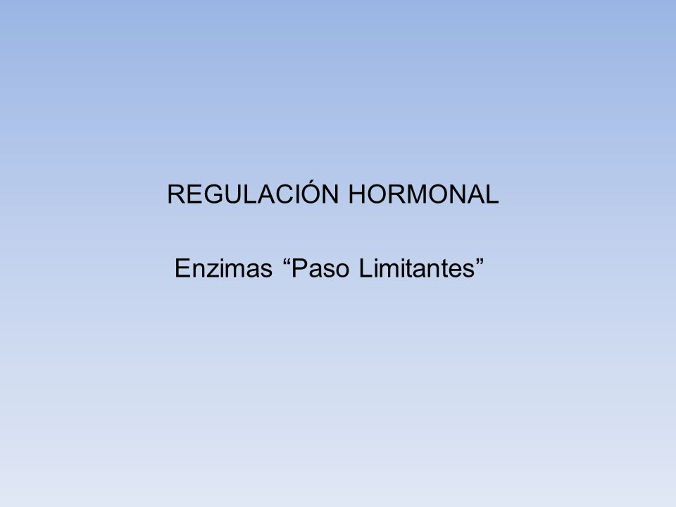 REGULACIÓN HORMONAL Enzimas Paso Limitantes