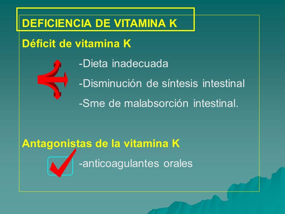 DEFICIENCIA DE VITAMINA K DISFUNCIÓN HEPÁTICA -Inmadurez hepática -Enfermedad hepática