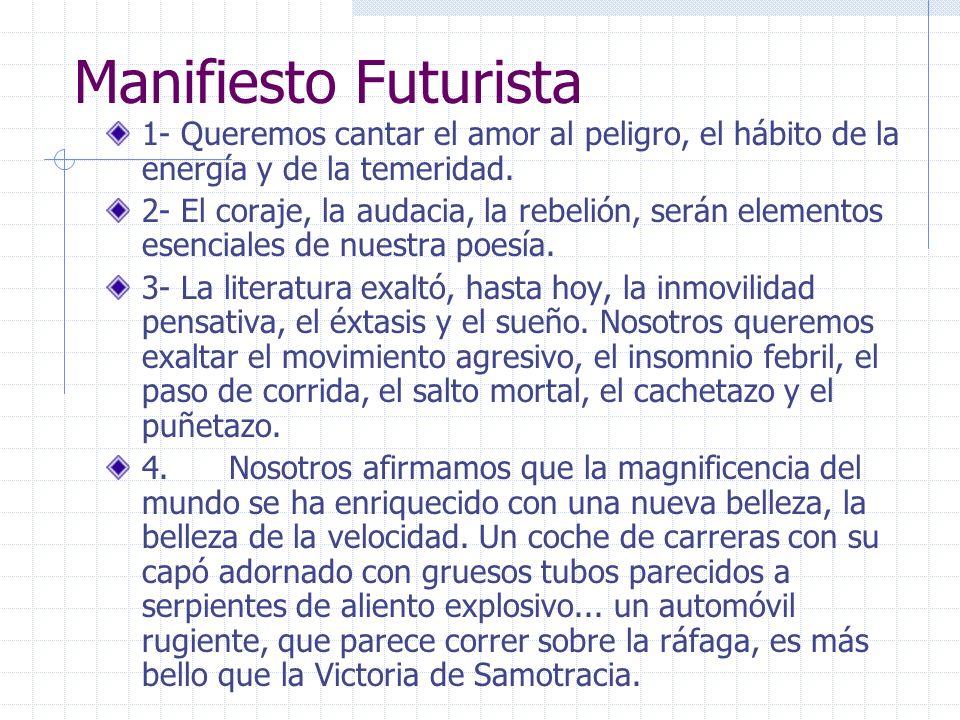 Manifiesto Futurista 1- Queremos cantar el amor al peligro, el hábito de la energía y de la temeridad. 2- El coraje, la audacia, la rebelión, serán el