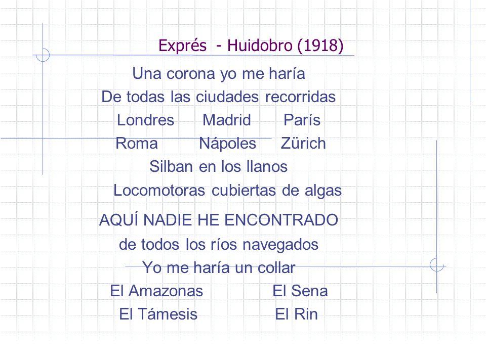Exprés - Huidobro (1918) Una corona yo me haría De todas las ciudades recorridas Londres Madrid París Roma Nápoles Zürich Silban en los llanos Locomot