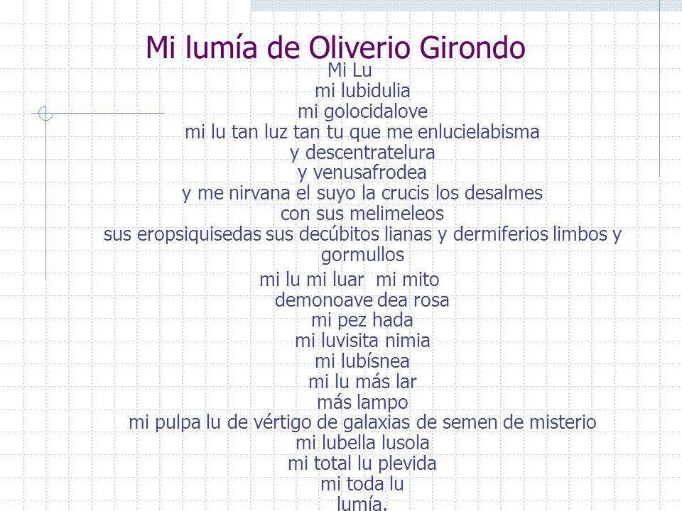 Mi lumía de Oliverio Girondo Mi Lu mi lubidulia mi golocidalove mi lu tan luz tan tu que me enlucielabisma y descentratelura y venusafrodea y me nirva